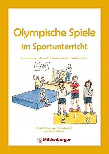 Olympische Spiele im Sportunterricht: Spannende olympische Disziplinen zum einfachen Nachmachen für Grundschule und Sekundarstufe