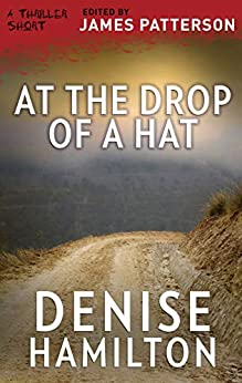 At the Drop of a Hat (Thriller: Stories to Keep You Up All Night) by [Denise Hamilton]