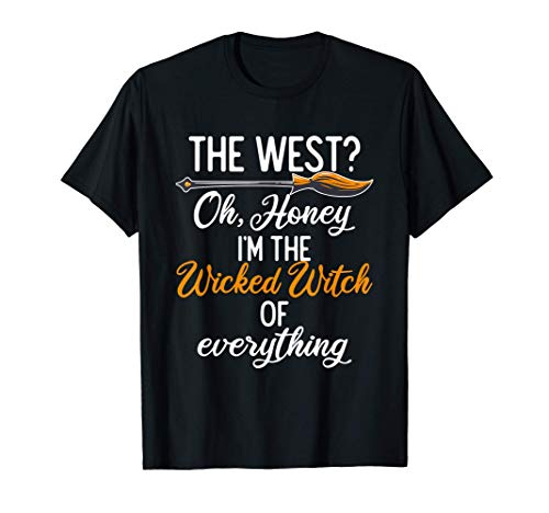The West Oh Honey Im The Wicked Witch Of Everything Witches T-Shirt