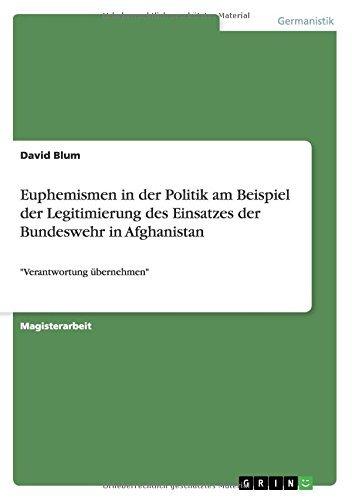 Euphemismen in der Politik am Beispiel der Legitimierung des Einsatzes der Bundeswehr in Afghanistan: