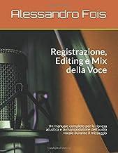 Registrazione Editing e Mix della Voce: Manuale per il Tecnico del Suono (Collana Studio di Registrazione) (Italian Edition)