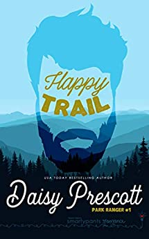 Happy Trail: A Trapped Together Forced Proximity Romance (Park Ranger Book 1) by [Smartypants Romance, Daisy Prescott]