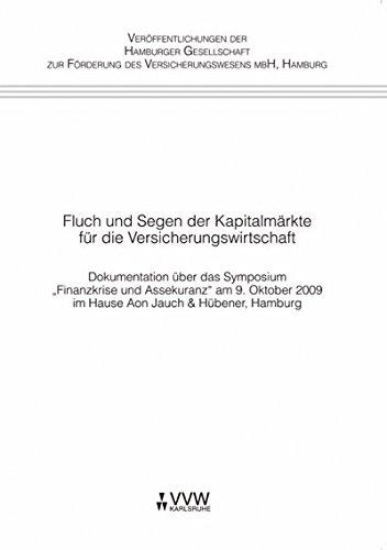Fluch und Segen der Kapitalmärkte für die Versicherungswirtschaft: Dokumentation über das Symposium 'Finanzkrise und Assekuranz' am 9. Oktober 2009 im ... zur Förderung des Versicherungswesens mbH)
