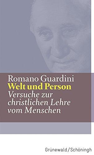 Welt und Person: Versuche zur christlichen Lehre vom Menschen (Romano Guardini Werke)