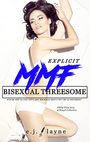 Explicit MMF Bisexual Threesome With MM Short Sex Story: Erotic Adult Mfm Menage Group 2 First Time Gay Men Romance (Filthy Dirty Sexy & Rough Collection Book 10) (English Edition)