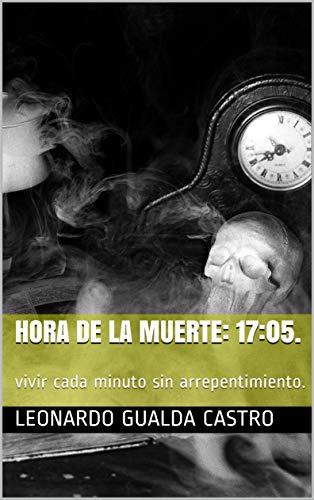 Hora de la Muerte: 17:05.: vivir cada minuto sin arrepentimiento. (Spanish Edition)