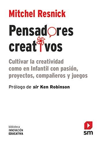 Pensadores creativos: Cultivar la creatividad como en