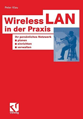 Wireless LAN in der Praxis. Ihr persönliches Netzwerk planen, einrichten und verwalten. (XHOTT Guide)