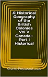 A Historical Geography of the British Colonies Vol V Canada—Part I Historical (English Edition)