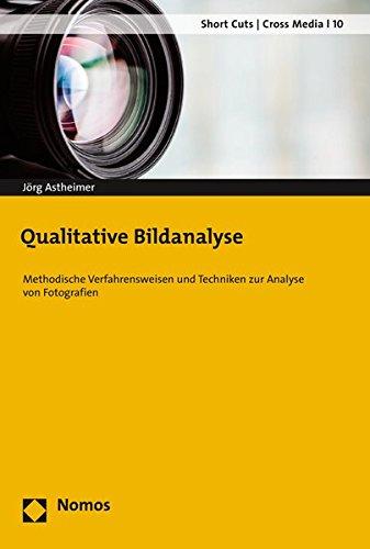 Qualitative Bildanalyse: Methodische Verfahrensweisen und Techniken zur Analyse von Fotografien (Short Cuts / Cross Media, Band 10)