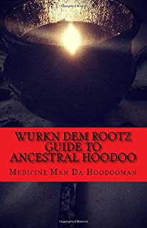 Wurkn Dem Rootz: Ancestral Hoodoo