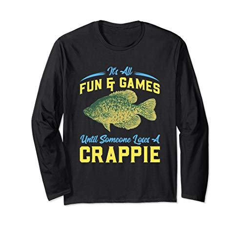 It's All Fun And Games Until Someone Loses A Crappie Long Sleeve T-Shirt