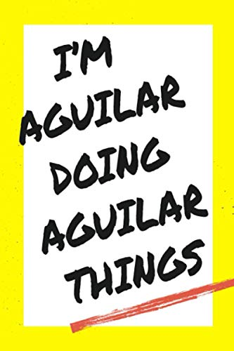 I'm Aguilar Doing Aguilar Things: Lined Notebook, custom Aguilar name, Personalized Journal Gift for Aguilar, Gift Idea for Aguilar , 120 Pages, 6 x 9 in