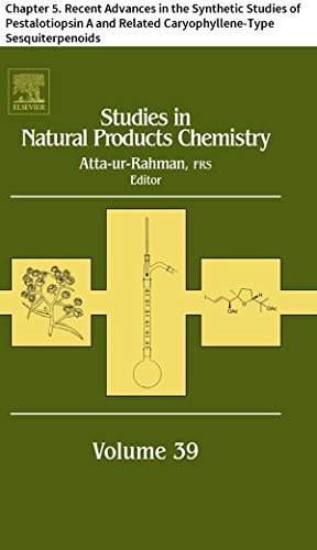 Studies in Natural Products Chemistry: Chapter 5. Recent Advances in the Synthetic Studies of Pestalotiopsin A and Related Caryophyllene-Type Sesquiterpenoids (English Edition)