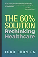 The 60% Solution: Rethinking Healthcare