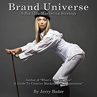 Brand Universe: A Big Idea Marketing Strategy                   By:                                                                                                                                 Jerry Bader                               Narrated by:                                                                                                                                 Charles King                      Length: 59 mins     Not rated yet     Overall 0.0