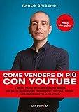 Come vendere di più con YouTube: Il metodo testato che fa crescere il tuo business (non solo le...