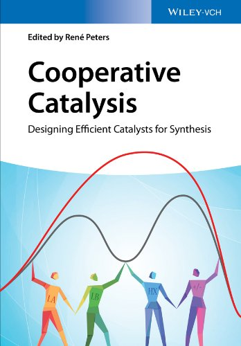 Cooperative Catalysis: Designing Efficient Catalysts for Synthesis (English Edition)