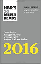 HBRs 10 Must Reads 2016: The Definitive Management Ideas of the Year from Harvard Business Review (