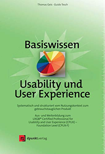 Basiswissen Usability und User Experience: Aus- und Weiterbildung zum UXQB® Certified Professional for Usability and User Experience (CPUX) – Foundation Level (CPUX-F)