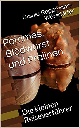Pommes, Blödwurst und Pralinen: Die kleinen Reiseverführer (Die kleinen Reise-Verführer 2)