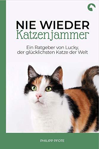 Nie wieder Katzenjammer: Der neue Katzenratgeber über richtige Katzenhaltung. Praxisbuch über Katzensprache, Katzenerziehung mit vielen hilfreichen Tipps für jeden Katzenhalter.