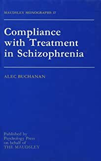 Compliance With Treatment In Schizophrenia (Maudsley Series Book 37)