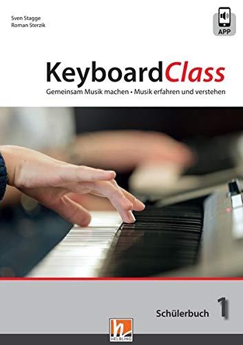 KeyboardClass. Schülerbuch 1: inkl. HELBLING Media App. Gemeinsam Musik machen. Musik erfahren und verstehen