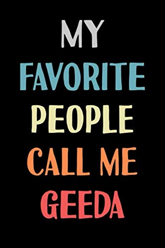 My Favorite People Call Me Geeda: My Favorite People Call Me Geeda Journal for Saving Memories 100 Pages, 6 x 9 (15.24 x 22.86 cm), Solt Cover, Matte Finish ( Family Themed Lined NoteBook )