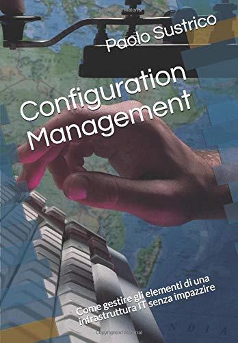 Configuration Management: Come gestire gli elementi di una infrastruttura IT senza impazzire