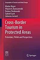 Cross-Border Tourism in Protected Areas: Potentials, Pitfalls and Perspectives (Geographies of Tourism and Global Change)