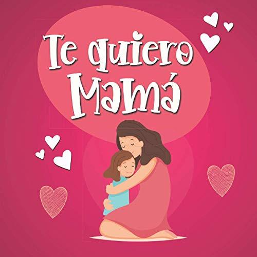 Te Quiero Mamá: rellena el libro en blanco para hacer un regalo original y personalizado para mamá - Día de la Madre Cumpleaños - Vales para rellenar