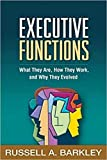 Executive Functions: What They Are, How They Work, and Why They Evolved