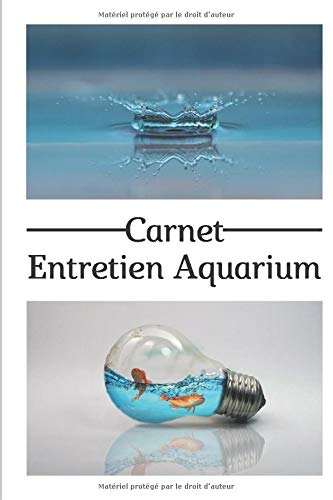 Carnet d'entretien d'aquarium d'eau douce: Cahier complet à remplir en 1 minute avec check liste pour simplifier vos prises de notes.