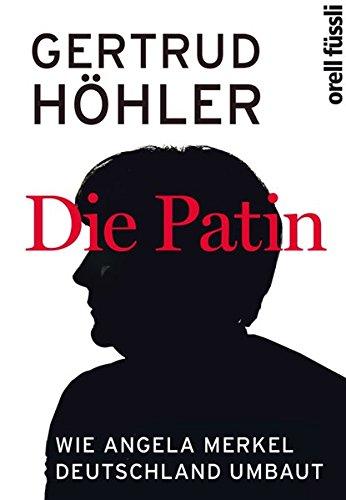 Buchseite und Rezensionen zu 'Die Patin: Wie Angela Merkel Deutschland umbaut' von Gertrud Höhler