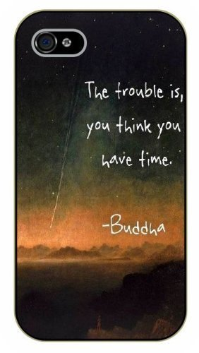 iPhone 5 / 5s The trouble is, you think you have time. Buddha, black plastic case / Inspirational and motivational life quotes / SURELOCK AUTHENTIC