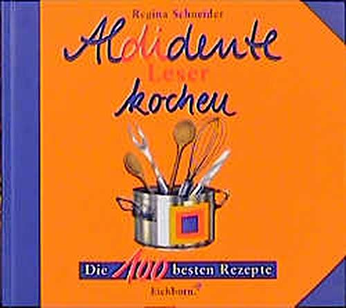 Aldidente-Leser kochen: Die 100 besten Rezepte