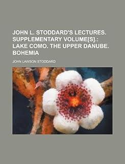 John L. Stoddard's Lectures. Supplementary Volume[s].; Lake Como. the Upper Danube. Bohemia