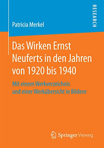 Das Wirken Ernst Neuferts in den Jahren von 1920 bis 1940: Mit einem Werkverzeichnis und einer Werkübersicht in Bildern