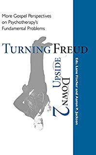 Turning Freud Upside Down 2: More Gospel Perspectives on Psychotherapy's Fundamental Problems (English Edition)