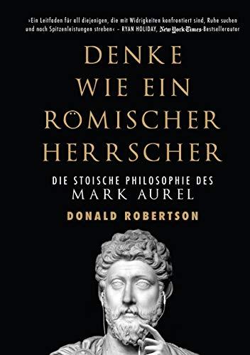 Denke wie ein römischer Herrscher: Die stoische Philosophie des Mark Aurel