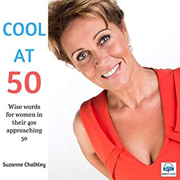 Cool at 50: Wise Words for Women in Their 40s Approaching 50