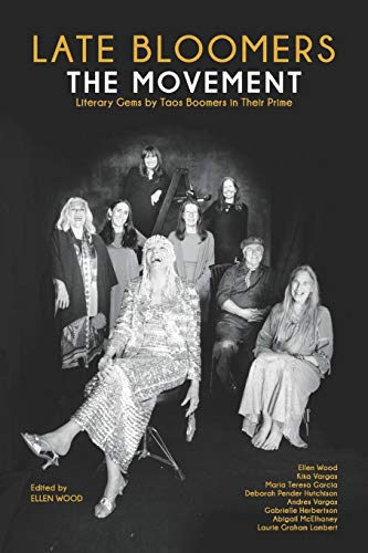 LATE BLOOMERS: The Movement: Literary Gems by Taos Boomers in Their Prime