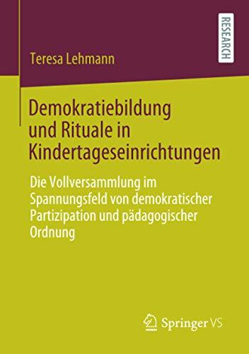 Demokratiebildung und Rituale in Kindertageseinrichtungen: Die Vollversammlung im Spannungsfeld von demokratischer Partizipation und pädagogischer Ordnung