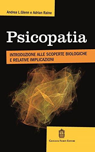 Psicopatia. Introduzione alle scoperte biologiche e implicazioni