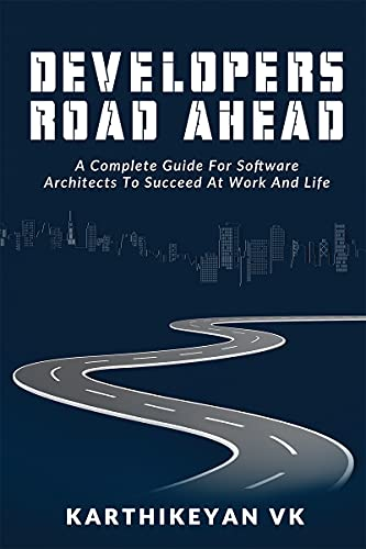 Developers Road ahead : A Complete Guide For Software Architects To Succeed At Work And Life
