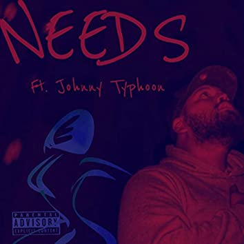 Needs (feat. Johnny Typhoon)