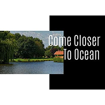 Come Closer To Ocean