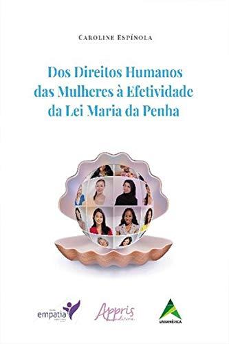 Dos Direitos Humanos das Mulheres à Efetividade da Lei Maria da Penha