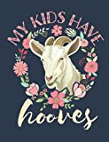 My Kids Have Hooves: Goat Notebook, Blank Paperback Lined Book to write in, Goat Farmer Gift, 150 pages, college ruled